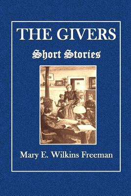 The Givers: Short Stories - Freeman, Mary E Wilkins