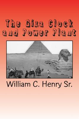The Giza Clock and Power Plant - Henry Sr, MR William C