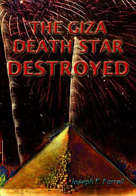 The Giza Death Star Destroyed: The Ancient War for Future Science - Farrell, Joseph P