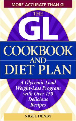 The Gl Cookbook and Diet Plan: A Glycemic Load Weight-Loss Program with Over 150 Delicious Recipes - Denby, Nigel