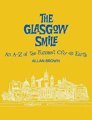 The Glasgow Smile: A Celebration of Clydebuilt Comedy - Brown, Allan