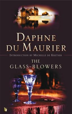 The Glass-Blowers - Du Maurier, Daphne, and de Kretser, Michelle (Introduction by)