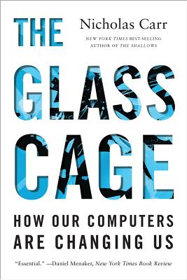The Glass Cage: How Our Computers Are Changing Us - Carr, Nicholas