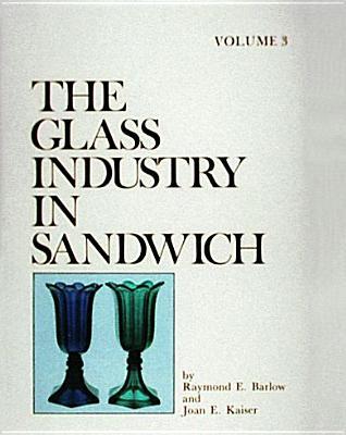 The Glass Industry in Sandwich - Barlow, Raymond E