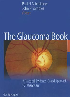 The Glaucoma Book: A Practical, Evidence-Based Approach to Patient Care - Schacknow, Paul N (Editor), and Samples, John R (Editor)