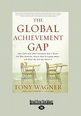 The Global Achievement Gap: Why Even Our Best Schools Don't Teach the New Survival Skills Our Children Need-And What We Can Do about It (Large Print 16pt) - Wagner, Tony