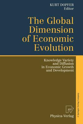 The Global Dimension of Economic Evolution: Knowledge Variety and Diffusion in Economic Growth and Development - Dopfer, Kurt (Editor)