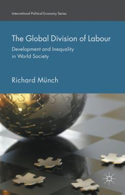 The Global Division of Labour: Development and Inequality in World Society - Munch, Richard