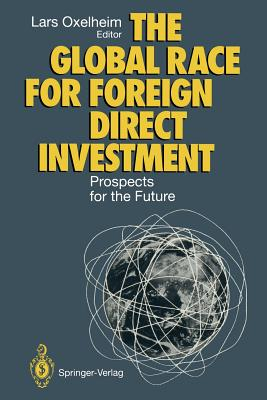 The Global Race for Foreign Direct Investment: Prospects for the Future - Oxelheim, Lars, Ph.D. (Editor)