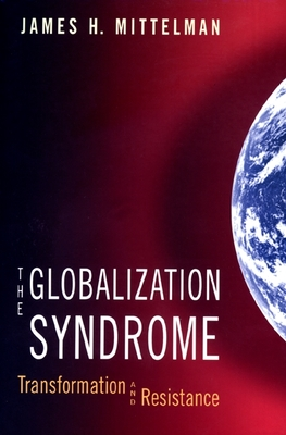 The Globalization Syndrome: Transformation and Resistance - Mittelman, James H
