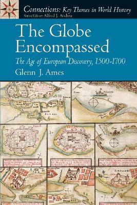 The Globe Encompassed: The Age of European Discovery, 1500-1700 - Ames, Glenn J