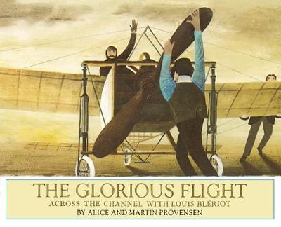 The Glorious Flight: Across the Channel with Louis Bleriot - Provensen, Alice
