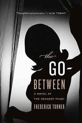 The Go-Between: A Novel of the Kennedy Years - Turner, Frederick