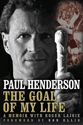 The Goal of My Life: A Memoir - Lajoie, Roger, and Henderson, Paul, and Ellis, Ron (Foreword by)