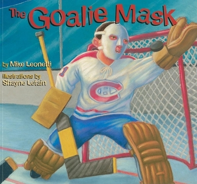 The Goalie Mask - Leonetti, Mike