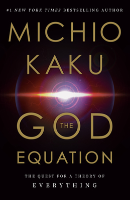 The God Equation: The Quest for a Theory of Everything - Kaku, Michio