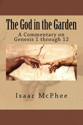 The God in the Garden: A Commentary on Genesis 1 - 11 - McPhee, Isaac