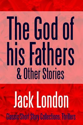 The God of His Fathers & Other Stories - London, Jack