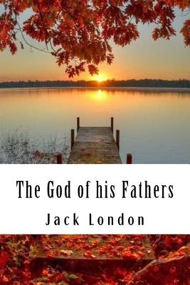 The God of His Fathers: & Other Stories - London, Jack