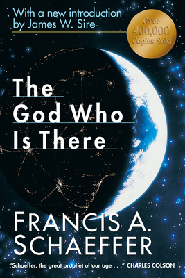 The God Who Is There - Schaeffer, Francis A, and Sire, James W (Introduction by)