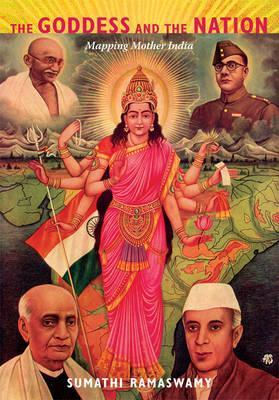 The Goddess and the Nation: Mapping Mother India - Ramaswamy, Sumathi