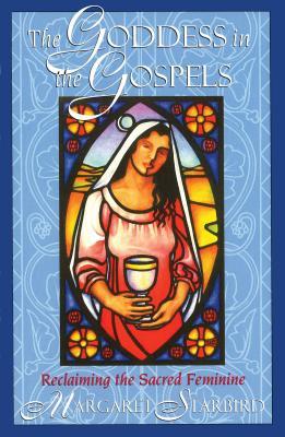 The Goddess in the Gospels: Reclaiming the Sacred Feminine - Starbird, Margaret
