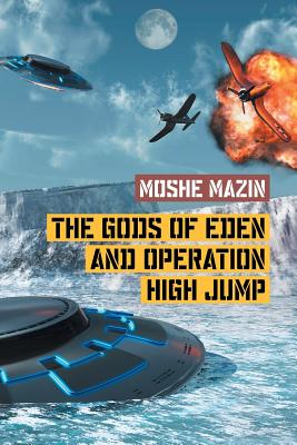 The Gods of Eden and Operation High Jump - Mazin, Moshe