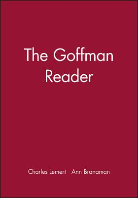 The Goffman Reader - Lemert, Charles, Prof. (Editor), and Branaman, Ann (Editor), and Goffman, Erving