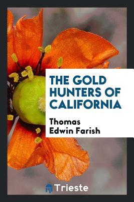 The Gold Hunters of California - Farish, Thomas Edwin
