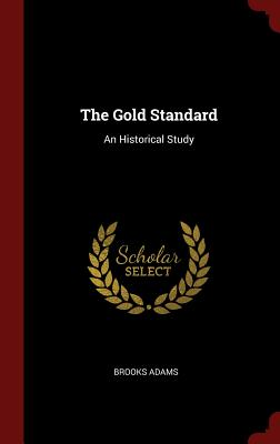The Gold Standard: An Historical Study - Adams, Brooks