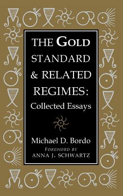The Gold Standard and Related Regimes: Collected Essays - Bordo, Michael D