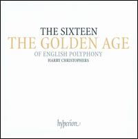 The Golden Age of English Polyphony - Christopher Royall (counter tenor); Fretwork; Paul Nicholson (organ); The Sixteen; Harry Christophers (conductor)