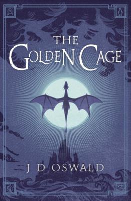 The Golden Cage: The Ballad of Sir Benfro Book 3 - Oswald, J.D.