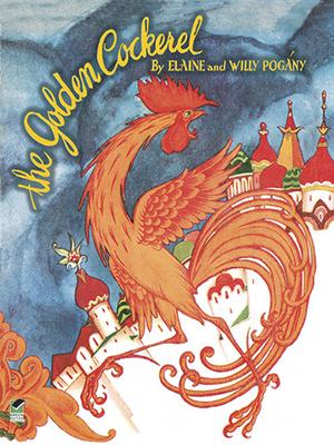 The Golden Cockerel: From the Original Russian Fairy Tale of Alexander Pushkin - Pogany, Elaine