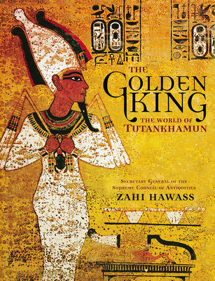 The Golden King: The World of Tutankhamun - Hawass, Zahi