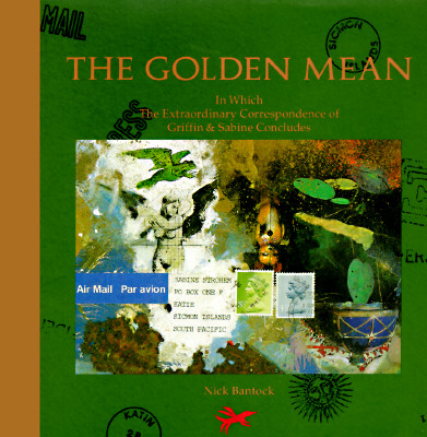 The Golden Mean: In Which the Extraordinary Correspondence of Griffin & Sabine Concludes - Bantock, Nick