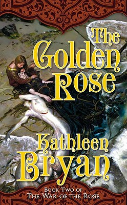 The Golden Rose - Bryan, Kathleen