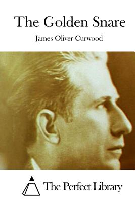 The Golden Snare - Curwood, James Oliver, and The Perfect Library (Editor)