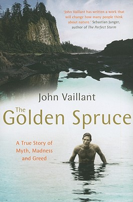The Golden Spruce: A True Story of Myth, Madness and Greed - Vaillant, John