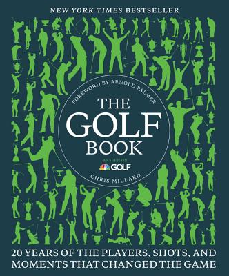 The Golf Book: Twenty Years of the Players, Shots, and Moments That Changed the Game - Millard, Chris