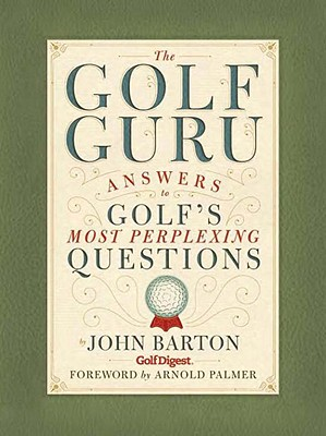 The Golf Guru: Answers to Golf's Most Perplexing Questions - Barton, John, and Palmer, Arnold (Foreword by)