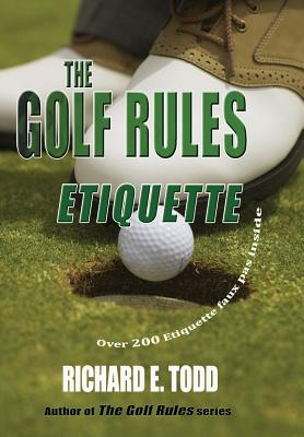 The Golf Rules: Etiquette: Enhance Your Golf Etiquette by Watching Others' Mistakes - Todd, Richard E