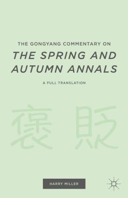 The Gongyang Commentary on the Spring and Autumn Annals: A Full Translation - Miller, H (Editor)
