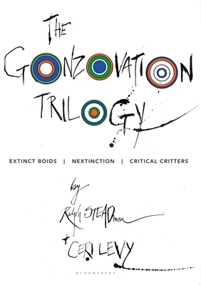 The Gonzovation Trilogy: Extinct Boids - Nextinction - Critical Critters - Steadman, Ralph, and Levy, Ceri