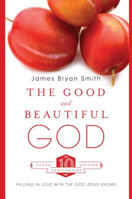 The Good and Beautiful God: Falling in Love with the God Jesus Knows - Smith, James Bryan
