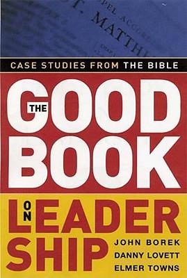 The Good Book on Leadership: Case Studies from the Bible - Borek, John