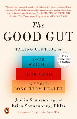 The Good Gut: Taking Control of Your Weight, Your Mood, and Your Long-Term Health - Sonnenburg, Justin, and Sonnenburg, Erica, and Weil, Andrew, MD (Foreword by)