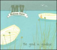 The Good In Goodbye - Madison Violet