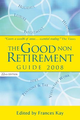 The Good Non Retirement Guide 2008 - Kay, Frances (Editor)