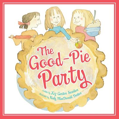 The Good-Pie Party - Scanlon, Liz Garton